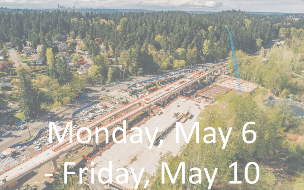 Text over photo of light rail construction: Monday, May 6 - Friday, May 10.